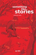 Something Like Stories by Jay Bell