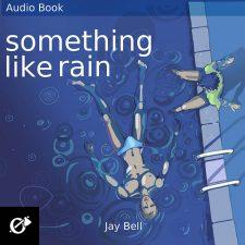 Something Like Rain by Jay Bell